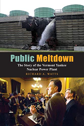 Public Meltdown: The Story of the Vermont Yankee Nuclear Power Plant (1935052608) by Watts, Richard