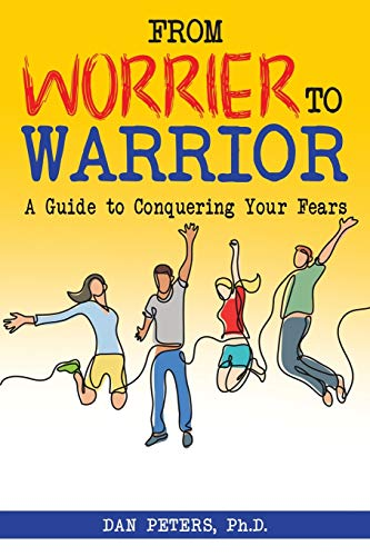 9781935067245: From Worrier to Warrior: A Guide to Conquering Your Fears
