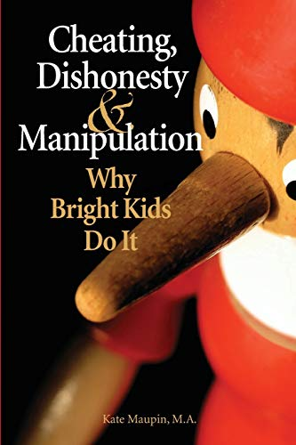Cheating, Dishonesty, and Manipulation: Why Bright Kids Do It: Maupin, Kate