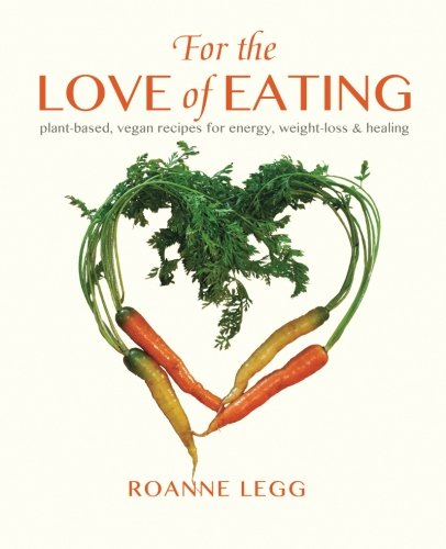 9781935070009: For the Love of Eating: Plant-Based, Vegan Recipes for Energy, Weight-Loss and Healing