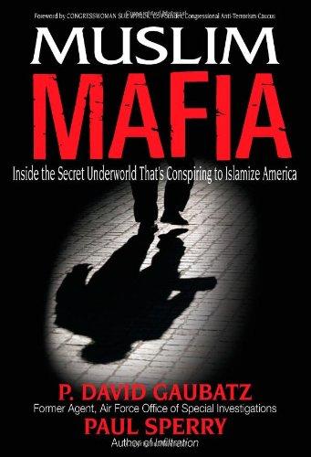 Muslim Mafia: Inside the Secret Underworld that's Conspiring to Islamize America: Gaubatz, P. ...