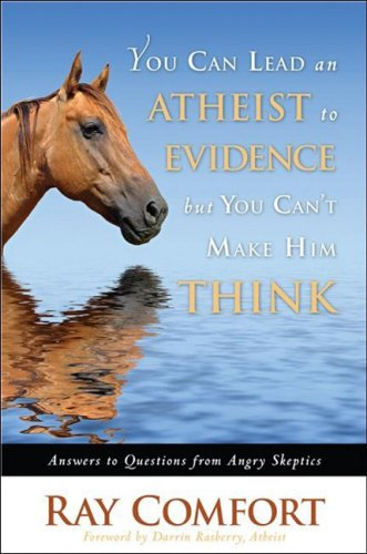 You Can Lead an Atheist to Evidence, But You Can't Make Him Think (1935071599) by Ray Comfort