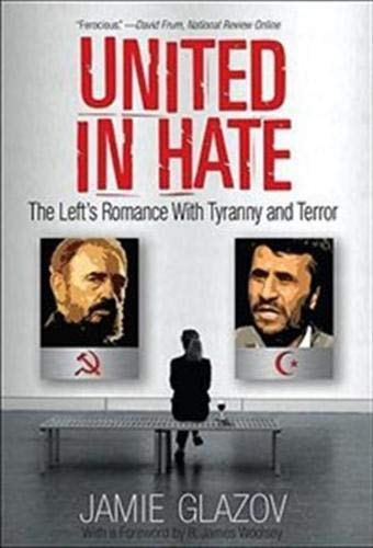 United in Hate: The Left's Romance with Tyranny and Terror: Glazov, Jamie