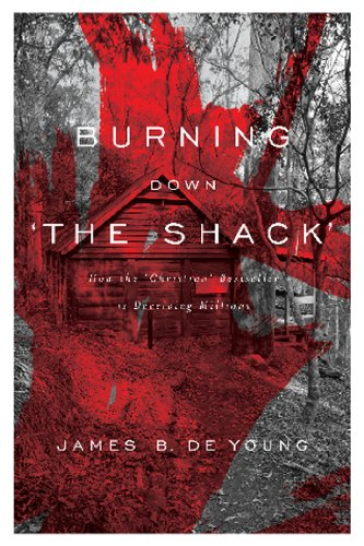 Burning Down 'The Shack': How the 'Christian' bestseller is deceiving millions:...