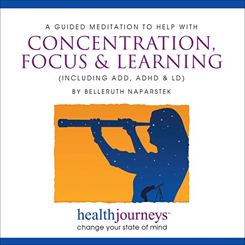 Concentration, Focus & Learning (including ADD, ADHD & LD)): Belleruth Naparstek