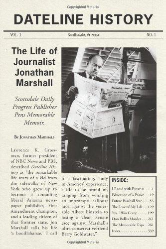 Dateline History: The Life of Journalist Jonathan Marshall: Marshall, Jonathan