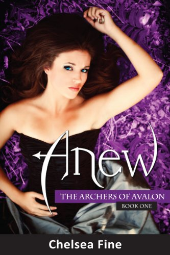 Anew: The Archers of Avalon, Book One: Chelsea Fine
