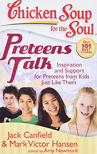 Chicken Soup for the Soul: Preteens Talk: Inspiration and Support for Preteens from Kids Just Like ...