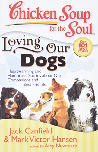 9781935096054: Chicken Soup for the Soul: Loving Our Dogs: Heartwarming and Humorous Stories about our Companions and Best Friends