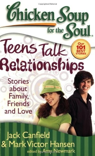 9781935096061: Chicken Soup for the Soul: Teens Talk Relationships: Stories about Family, Friends, and Love