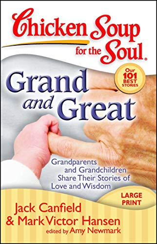 Chicken Soup for the Soul: Grand and Great: Grandparents and Grandchildren Share Their Stories of ...