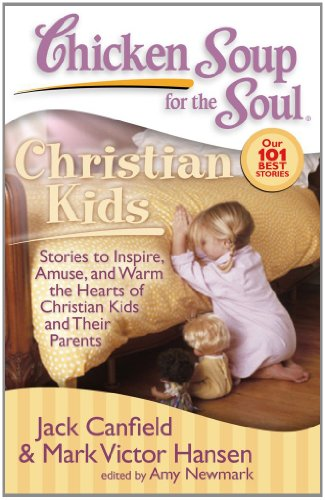 Chicken Soup for the Soul: Christian Kids: Stories to Inspire, Amuse, and Warm the Hearts of Christian Kids and Their Parents (1935096133) by Canfield, Jack; Hansen, Mark Victor; Newmark, Amy