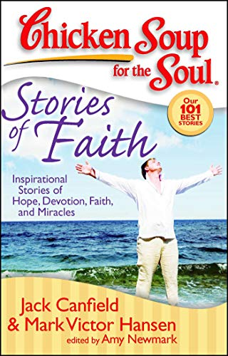Chicken Soup for the Soul: Stories of Faith: Inspirational Stories of Hope, Devotion, Faith and ...