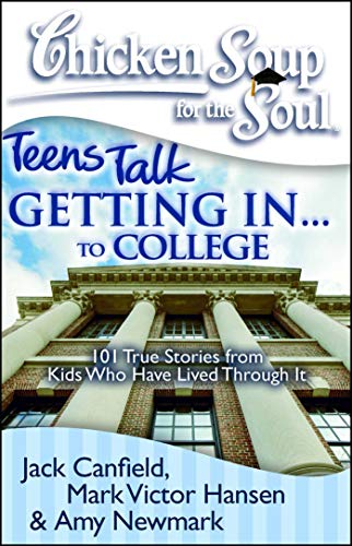 9781935096276: Chicken Soup for the Soul: Teens Talk Getting In. . . to College: 101 True Stories from Kids Who Have Lived Through It