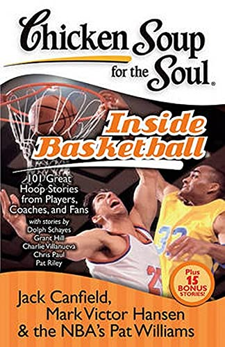 Chicken Soup for the Soul: Inside Basketball: 101 Great Hoop Stories from Players, Coaches, and ...