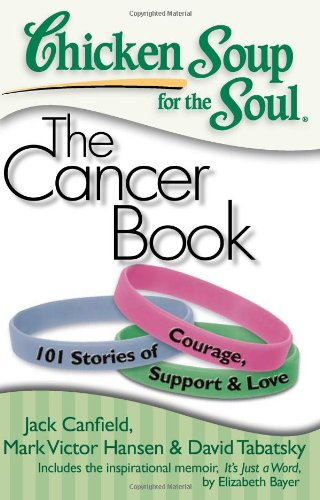 9781935096306: Chicken Soup for the Soul: The Cancer Book: 101 Stories of Courage, Support & Love