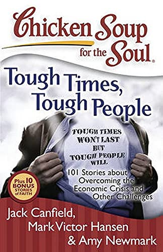 Chicken Soup for the Soul: Tough Times, Tough People: 101 Stories about Overcoming the Economic Crisis and Other Challenges (1935096354) by Jack Canfield; Mark Victor Hansen; Amy Newmark