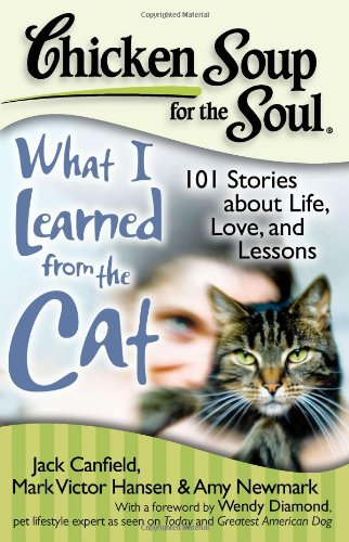 9781935096375: Chicken Soup for the Soul: What I Learned from the Cat: 101 Stories about Life, Love, and Lessons