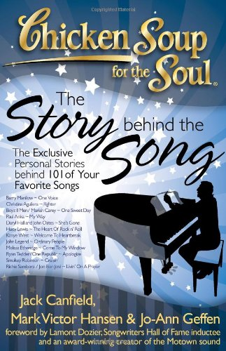 Chicken Soup for the Soul: The Story Behind the Song: The Exclusive Personal Stories Behind 101 of ...