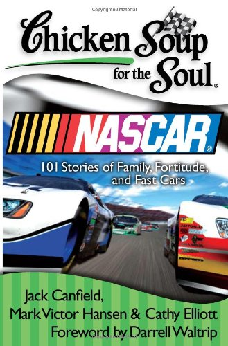 9781935096443: Chicken Soup for the Soul: Nascar: 101 Stories of Family, Fortitude, and Fast Cars