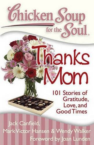 9781935096450: Chicken Soup for the Soul: Thanks Mom: 101 Stories of Gratitude, Love, and Good Times