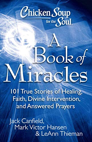 9781935096511: Chicken Soup for the Soul: A Book of Miracles: 101 True Stories of Healing, Faith, Divine Intervention, and Answered Prayers