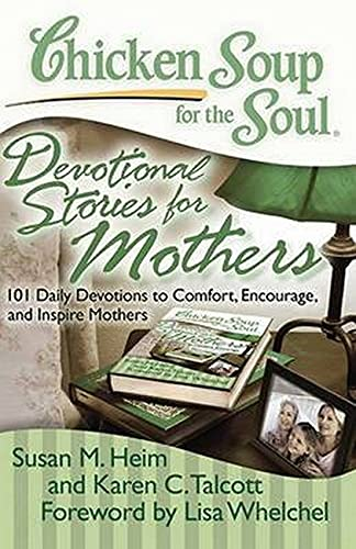 9781935096535: Chicken Soup for the Soul: Devotional Stories for Mothers: 101 Daily Devotions to Comfort, Encourage, and Inspire Mothers
