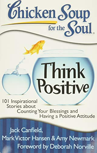 9781935096566: Chicken Soup for the Soul: Think Positive: 101 Inspirational Stories about Counting Your Blessings and Having a Positive Attitude