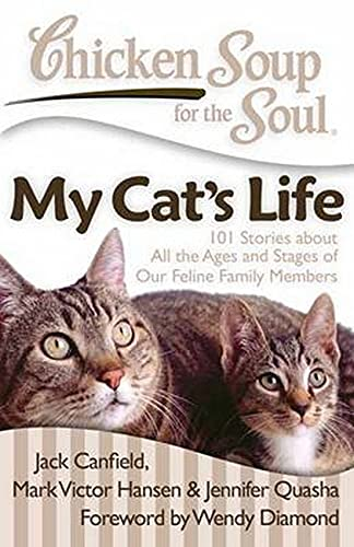 Chicken Soup for the Soul: My Cat's Life: 101 Stories about All the Ages and Stages of Our ...