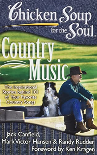 Chicken Soup for the Soul: Country Music: The Inspirational Stories behind 101 of Your Favorite ...