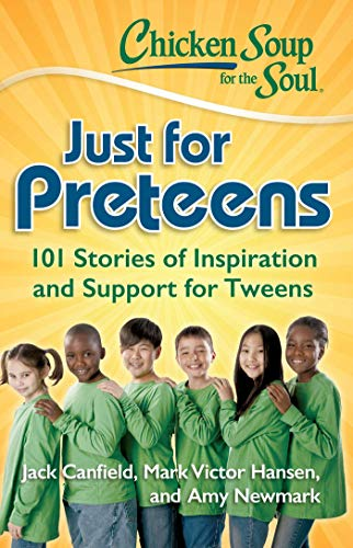 9781935096733: Chicken Soup for the Soul: Just for Preteens: 101 Stories of Inspiration and Support for Tweens
