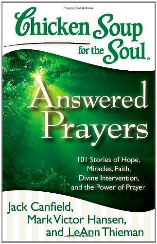 9781935096764: Chicken Soup for the Soul: Answered Prayers: 101 Stories of Hope, Miracles, Faith, Divine Intervention, and the Power of Prayer