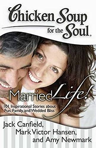 9781935096856: Chicken Soup for the Soul: Married Life!: 101 Inspirational Stories about Fun, Family, and Wedded Bliss