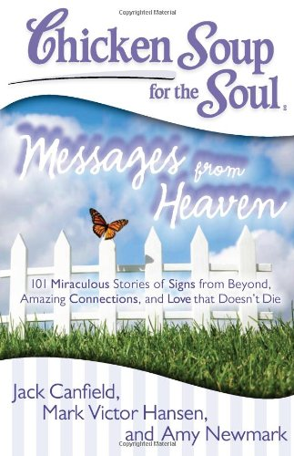 9781935096917: Chicken Soup for the Soul: Messages from Heaven: 101 Miraculous Stories of Signs from Beyond, Amazing Connections, and Love that Doesn't Die