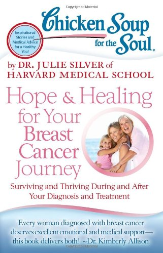 9781935096948: Chicken Soup for the Soul: Hope & Healing for Your Breast Cancer Journey: Surviving and Thriving During and After Your Diagnosis and Treatment