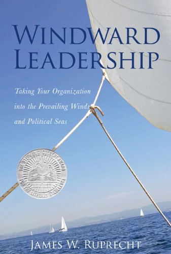9781935097655: Windward Leadership - Taking Your Organization into the Prevailing Winds and Political Seas