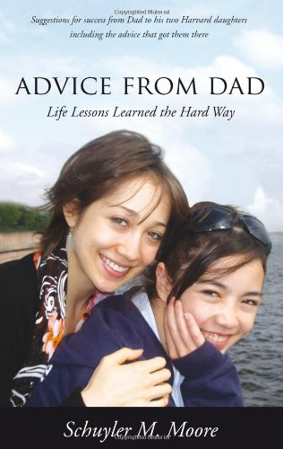 Advice from Dad - Life Lessons Learned the Hard Way: Schuyler M. Moore