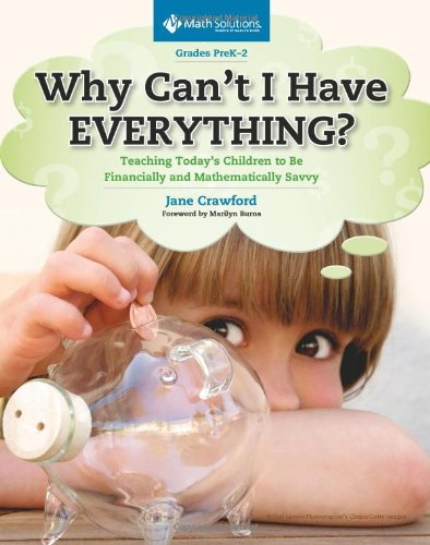 9781935099253: Why Can't I Have Everything?: Teaching Today's Children to Be Financially and Mathematically Savvy, Grades PreK-2