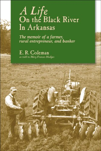 A Life on the Black River in Arkansas: A Pioneering Banker's Memoir: Coleman, Ewell R.