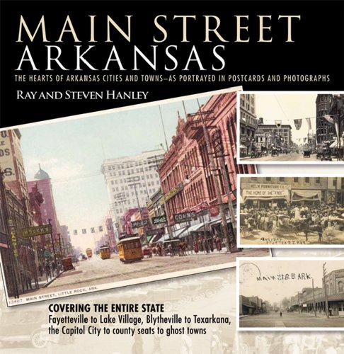 Main Street Arkansas: The Hearts of Arkansas Cities and Towns?as Portrayed in Postcards and ...