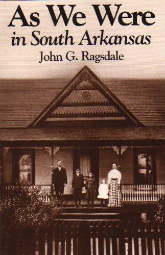 As We Were in South Arkansas: Ragsdale, John G.