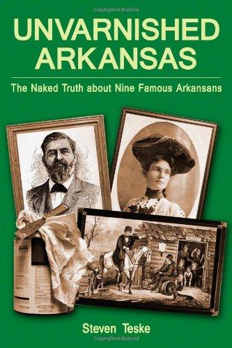 9781935106357: Unvarnished Arkansas: The Naked Truth about Nine Famous Arkansans