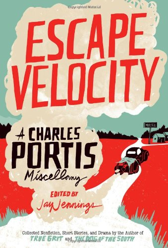 9781935106500: Escape Velocity: A Charles Portis Miscellany