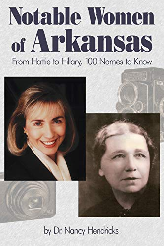 Notable Women of Arkansas: From Hattie to Hillary, 100 Names to Know (Hardcover): Nancy Hendricks
