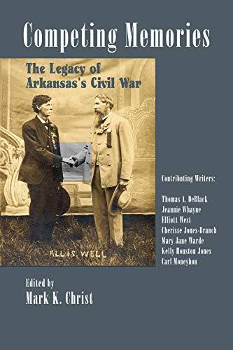 Competing Memories: The Legacy of Arkansas's Civil War (Hardcover): Mark Christ