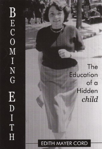 Becoming Edith: The Education of a Hidden Child: Edith Mayer Cord
