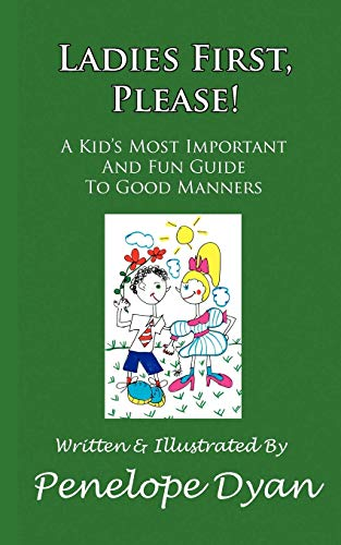 Ladies First, Please! a Kid's Most Important and Fun Guide to Good Manners: Dyan, Penelope