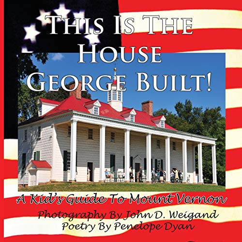 9781935118831: This Is The House George Built! A Kid's Guide To Mount Vernon