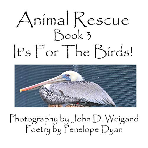 Animal Rescue, Book 3, Its For The Birds: Penelope Dyan