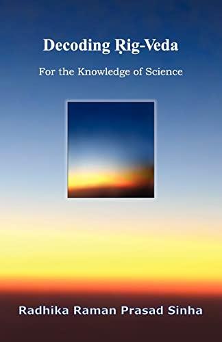 Decoding Rig-Veda: For the Knowledge of Science: Radhika Raman Prasad Sinha